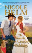 The Trouble with Cowboy Weddings, Nicole Helm