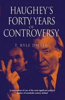 Haughey's 40 Years of Controversy , Ryle Dwyer