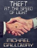 Theft at the Speed of Light, Michael Galloway