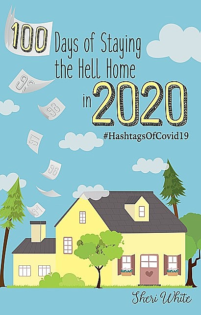 100 Days of Staying the Hell Home in 2020, Sheri A White