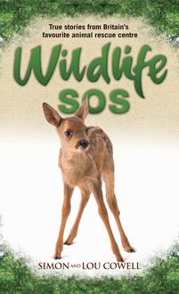 Wildlife SOS – True Stories from Britain's Favourite Animal Rescue Centre, Lou Cowell, Simon Cowell
