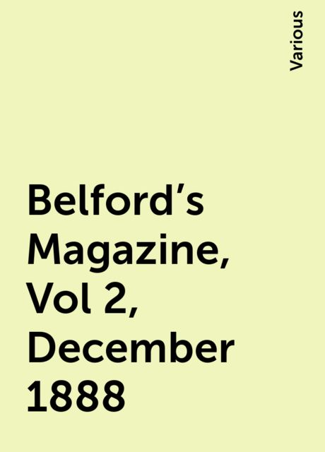 Belford's Magazine, Vol 2, December 1888, Various