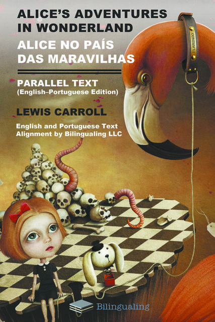 Alice's Adventures in Wonderland. Alice no País das Maravilhas Parallel. Text (English-Portuguese) Edition, Lewis Carroll