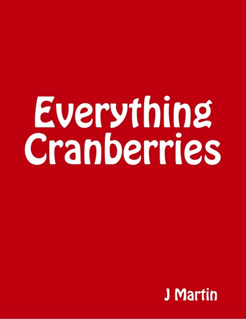 Everything Cranberries, J Martin