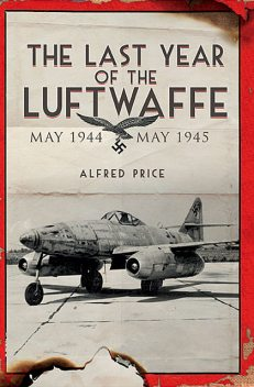 The Last Year of the Luftwaffe, Alfred Price