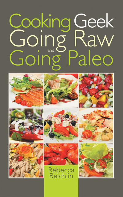 Cooking Geek: Going Raw and Going Paleo, Rebecca Reichlin