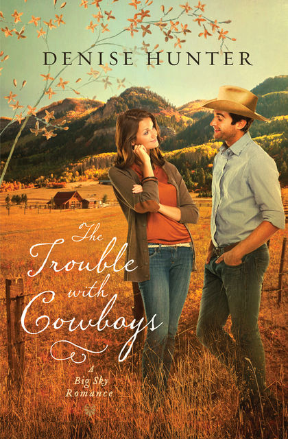 The Trouble with Cowboys, Denise Hunter
