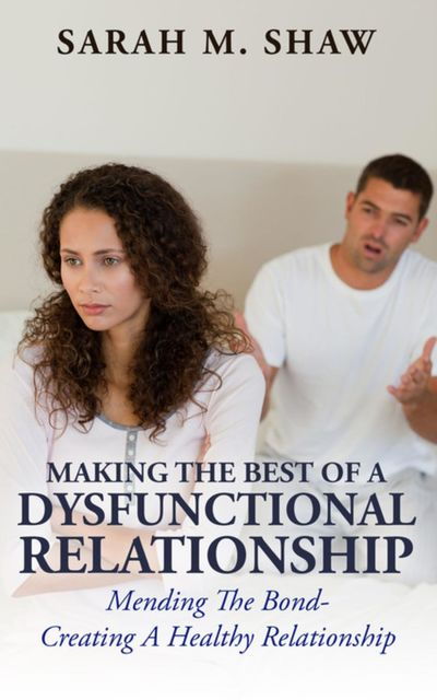 Making The Best Of A Dysfunctional Relationship, Sarah Shaw
