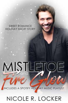 Mistletoe and Fire Glow, Nicole R. Locker