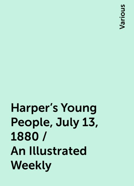 Harper's Young People, July 13, 1880 / An Illustrated Weekly, Various