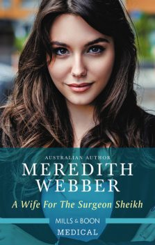 A Wife for the Surgeon Sheikh, Meredith Webber