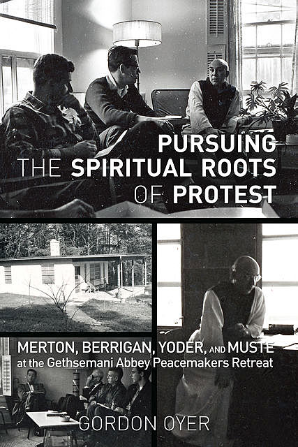 Pursuing the Spiritual Roots of Protest, Gordon Oyer
