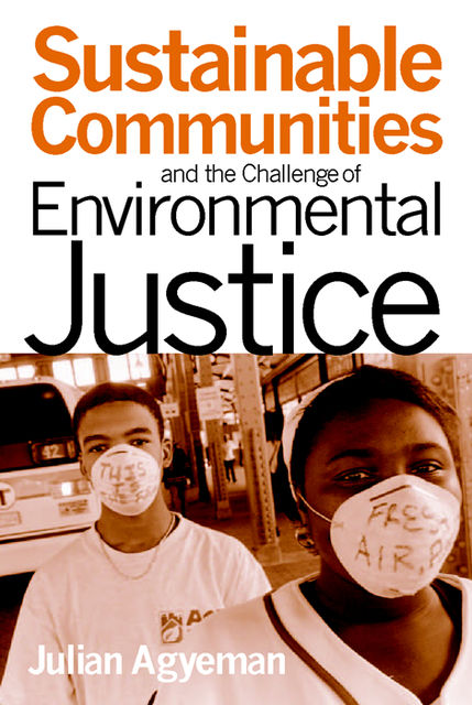 Sustainable Communities and the Challenge of Environmental Justice, Julian Agyeman