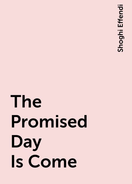 The Promised Day Is Come, Shoghi Effendi