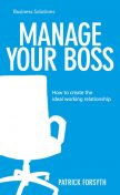 BSS: Manage Your Boss. How to create the ideal working relationship, Patrick Forsyth