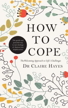 How to Cope – The Welcoming Approach to Life's Challenges, Claire Hayes