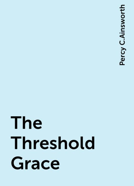 The Threshold Grace, Percy C.Ainsworth