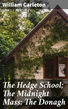 The Hedge School; The Midnight Mass; The Donagh, William Carleton