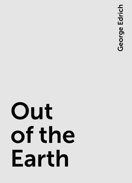 Out of the Earth, George Edrich