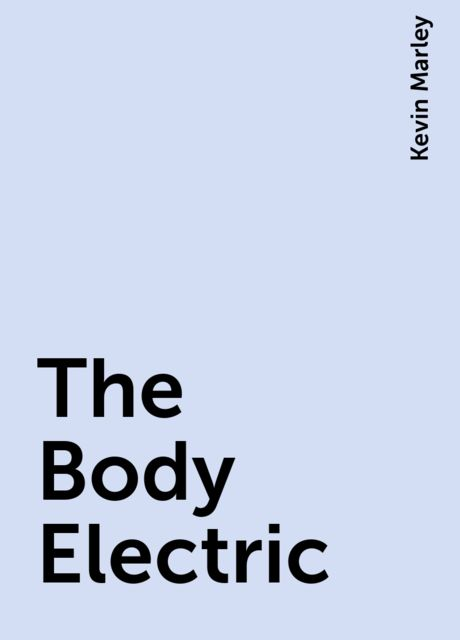 The Body Electric, Kevin Marley