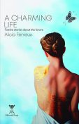 A Charming Life: Twelve stories about the future, Alicia Fenieux