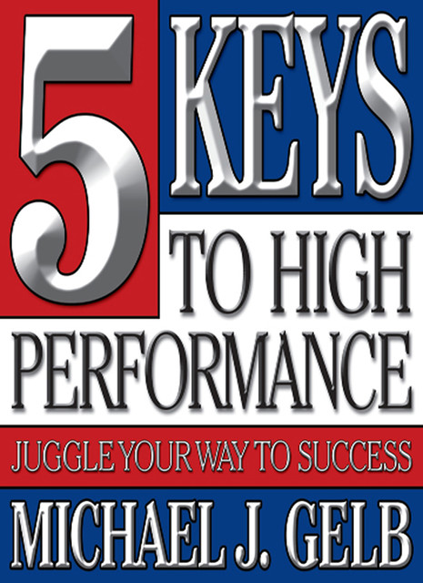 The Five Keys to High Performance, Michael Gelb