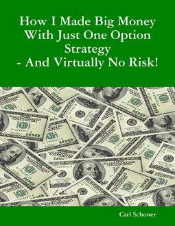 How I Made Big Money With Just One Option Strategy – And Virtually No Risk, B.A., Behavior Science, C. HT Certified Hypnotherapist Carl Schoner
