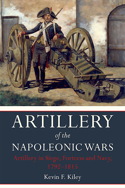 Artillery of the Napoleonic Wars Volume II, Kevin Kiley