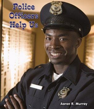 Police Officers Help Us, Aaron R.Murray