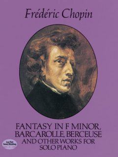 Fantasy in F Minor, Barcarolle, Berceuse and Other Works for Solo Piano, Frederic Chopin