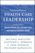 Transforming Health Care Leadership, C.Jane Norman, Clifford L.Norman, Michael Maccoby, Richard Margolies