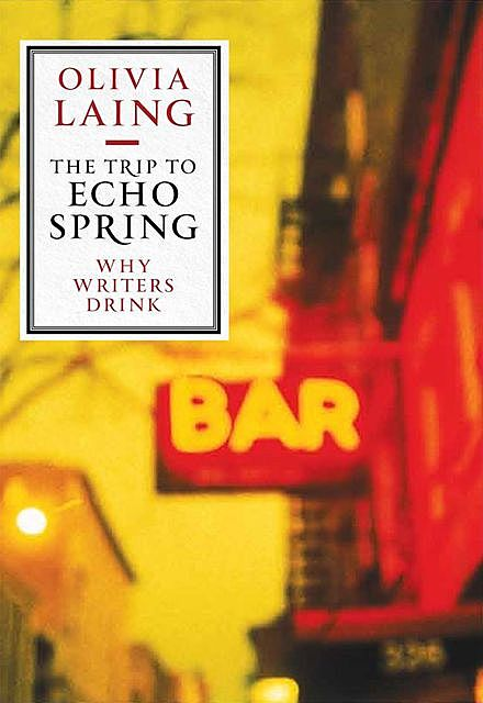 The Trip to Echo Spring, Olivia Laing