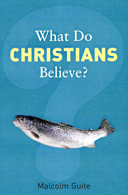 What Do Christians Believe?, Malcolm Guite