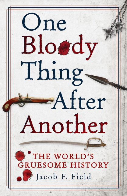 One Bloody Thing After Another, Jacob F.Field