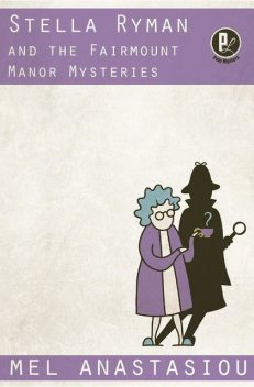 Stella Ryman and the Fairmount Manor Mysteries, Mel Anastasiou