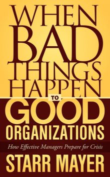 When Bad Things Happen to Good Organizations, Starr Mayer