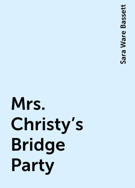 Mrs. Christy's Bridge Party, Sara Ware Bassett
