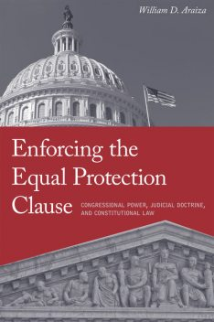 Enforcing the Equal Protection Clause, William D. Araiza