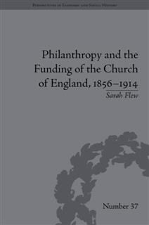 Philanthropy and the Funding of the Church of England, 1856–1914, Sarah Flew