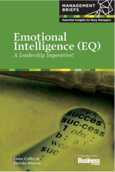 Emotional Intelligence (EQ) - A Leadership Imperative!, Daire Coffey, Deirdre Murray