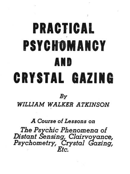 Practical clairvoyance, psychomancy and crystal gazing, William Walker Atkinson