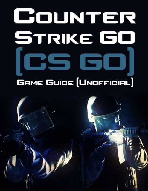 Counter Strike Go (Cs Go) Game Guide (Unofficial), Kinetik Gaming