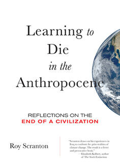 Learning to Die in the Anthropocene, Roy Scranton