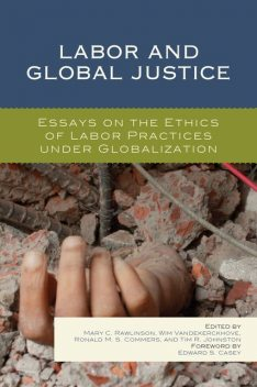 Labor and Global Justice, Wim Vandekerckhove, Edited by Mary C. Rawlinson, Ronald M.S. Commers, Tim R. Johnston