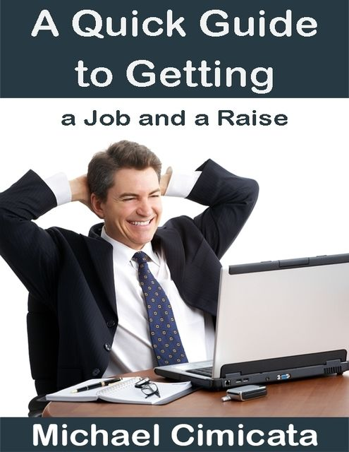 A Quick Guide to Getting a Job and a Raise, Michael Cimicata