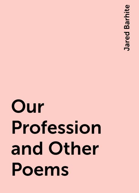 Our Profession and Other Poems, Jared Barhite