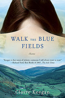 Walk the Blue Fields, Claire Keegan