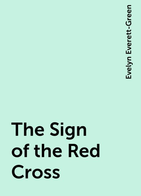 The Sign of the Red Cross, Evelyn Everett-Green