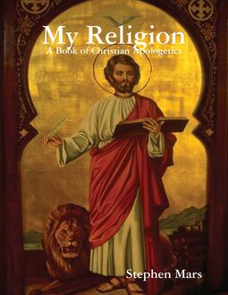My Religion: A Book of Christian Apologetics, Stephen Mars