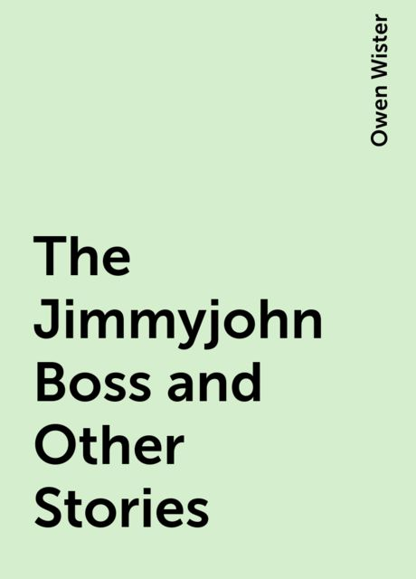 The Jimmyjohn Boss and Other Stories, Owen Wister